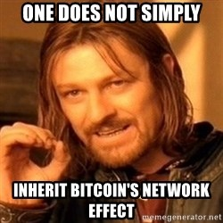 One Does Not Simply - one does not simply inherit bitcoin's network effect