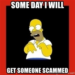 Homer retard - SOME day I will get someone scammed