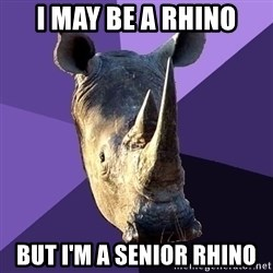 Sexually Oblivious Rhino - I may be a rhino but I'm a senior rhino
