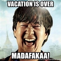 Mr.Chow - Vacation is over Madafakaa!