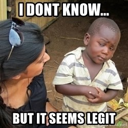 Skeptical 3rd World Kid - i dont know... but it seems legit