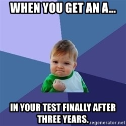 Success Kid - when you get an a... in your test finally after three years.