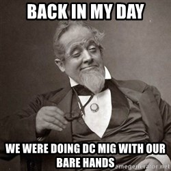 1889 [10] guy - Back in my day We were doing DC Mig with our bare hands