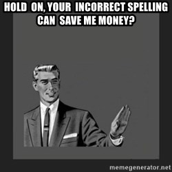 Spelling Checker - Hold  on, your  incorrect spelling CAN  SAVE ME MONEY?