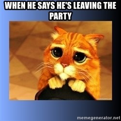 puss in boots eyes 2 - when He SAYS he's leaving the party