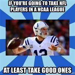 Andrew Luck - If you're going to take NFL players in a NCAA League At least take good ones