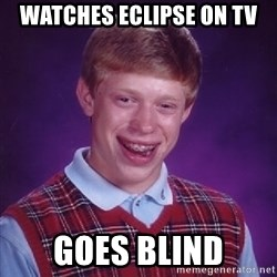 Bad Luck Brian - watches eclipse on tv goes blind