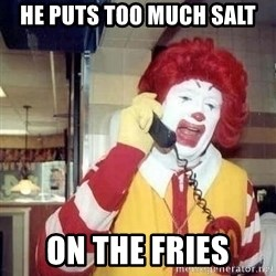 Ronald Mcdonald Call - he puts too much salt on the fries