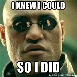 What If I Told You - I knew I could so i did
