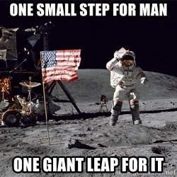 Moon landing - ONE SMALL STEP FOR MAN ONE GIANT LEAP FOR IT