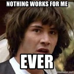 Conspiracy Keanu - Nothing works for me ever