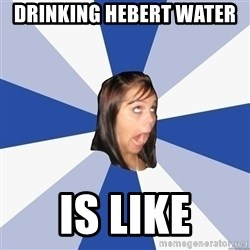 Annoying Facebook Girl - Drinking Hebert water  Is like
