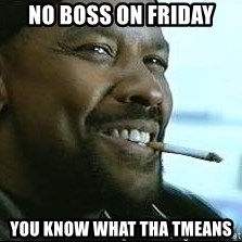 Denzel Washington Cigarette - No boss on friday you know what tha tmeans