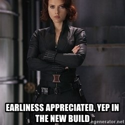 Black Widow -  EARLINESS Appreciated, yep in the new build