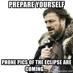 Prepare yourself - Prepare yourself Phone pics of the eclipse are coming....