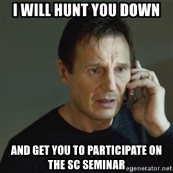 taken meme - I will hunt you down And get you to participate on the SC Seminar