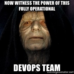 Star Wars Emperor - Now witness the power of this fully operational DevOps Team