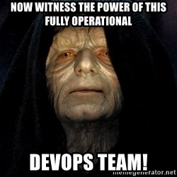 Star Wars Emperor - Now witness the power of this fully operational Devops team!