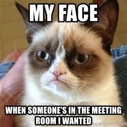 Grumpy Cat  - my face when someone's in the meeting room i wanted