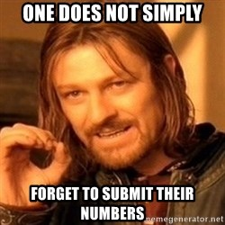 One Does Not Simply - One does not simply Forget to submit their numbers