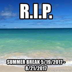 ocean beach - R.I.P. Summer Break 5/19/2017 - 8/21/2017