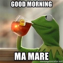 Kermit The Frog Drinking Tea - Good morning Ma mare
