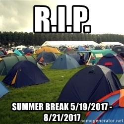 Camping tent - R.I.P. Summer Break 5/19/2017 - 8/21/2017