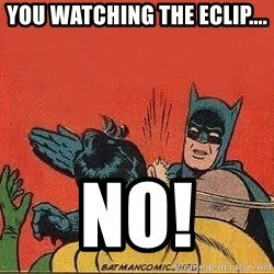 batman slap robin - you watching the eclip.... no!