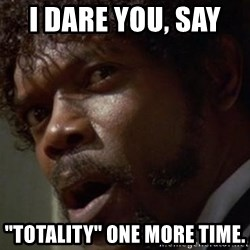 "Angry Samuel L Jackson - I dare you, Say   ""Totality"" one more Time."