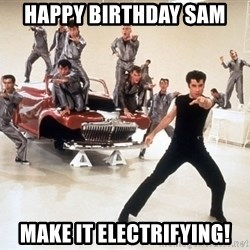 It's Greased Lightning! - Happy birthday sam Make it electrifying!