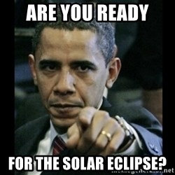 obama pointing - are you ready  for the solar eclipse?