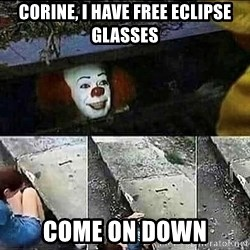 Stephen King IT Clown Sewer - Corine, I have free eclipse glasses come on down