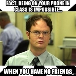Dwight from the Office - Fact: being on your phone in class is impossible... When you have no friends