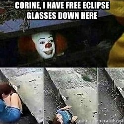 Stephen King IT Clown Sewer - Corine, I have free eclipse glasses down here