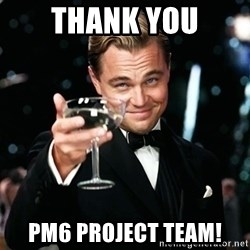 thank you fella - Thank you PM6 project team!