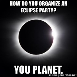 solar eclipse - How do you organize an eclipse party? You planet.