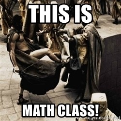 sparta kick - this is math class!