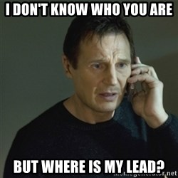 I don't know who you are... - I don't know who you are But where is my lead?