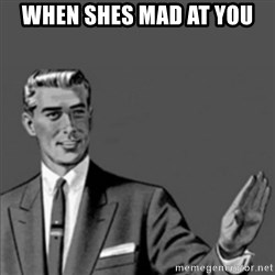 Correction Guy - WHEN SHES MAD AT YOU
