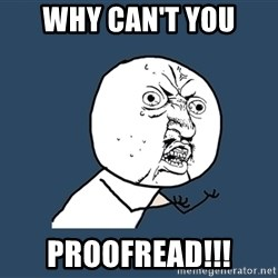 Y U No - WHY CAN'T YOU PROOFREAD!!!