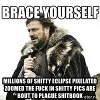 meme Brace yourself -  Millions of shitty eclipse pixelated zoomed the fuck in shitty pics are bout to plagUe shitbOok