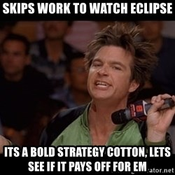 Bold Move Cotton - Skips work to watch eclipse Its A Bold Strategy Cotton, Lets See If It Pays Off For Em