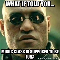 What If I Told You - what if told you... music class is supposed to be fun?