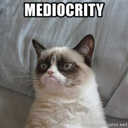 Grumpy cat good - mediocrity