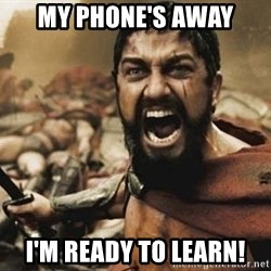 300 - my phone's away i'm ready to learn!