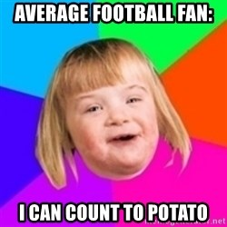 I can count to potato - average football fan: i can count to potato