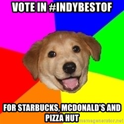 Advice Dog - Vote in #indybestof for starbucks, mcdonald's and pizza hut