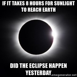 solar eclipse - If it takes 8 hours for sunlight to reach earth Did the eclipse happen yesterday