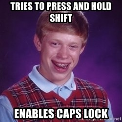 Bad Luck Brian - tries to press and hold shift enables caps lock