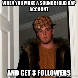 Scumbag Steve - when you make a soundcloud rap account and get 3 followers